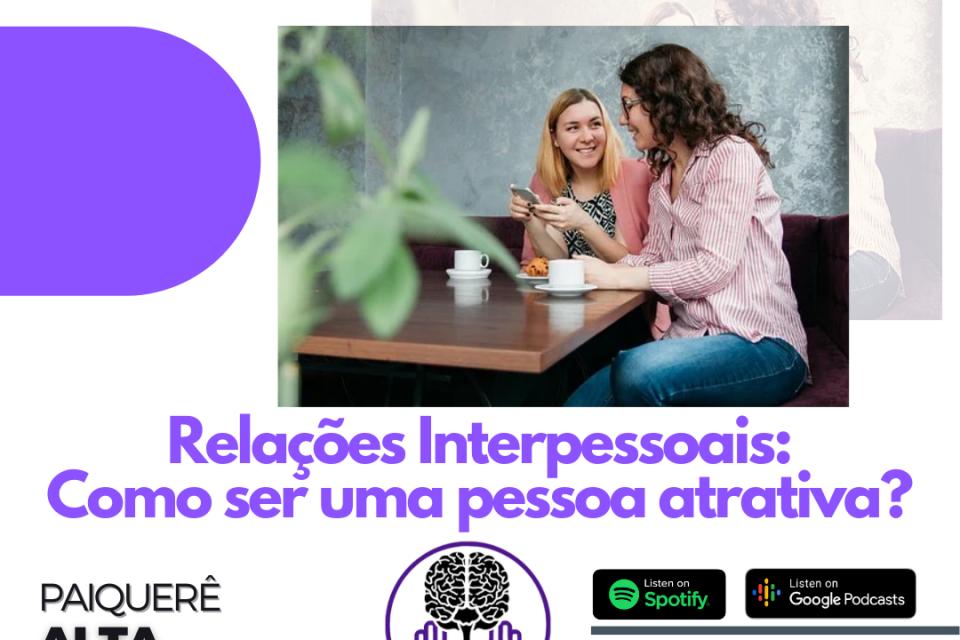 Como ser uma pessoa atrativa? – Paiquerê Alta Performance #050 | Podcast Portal Paiquerê