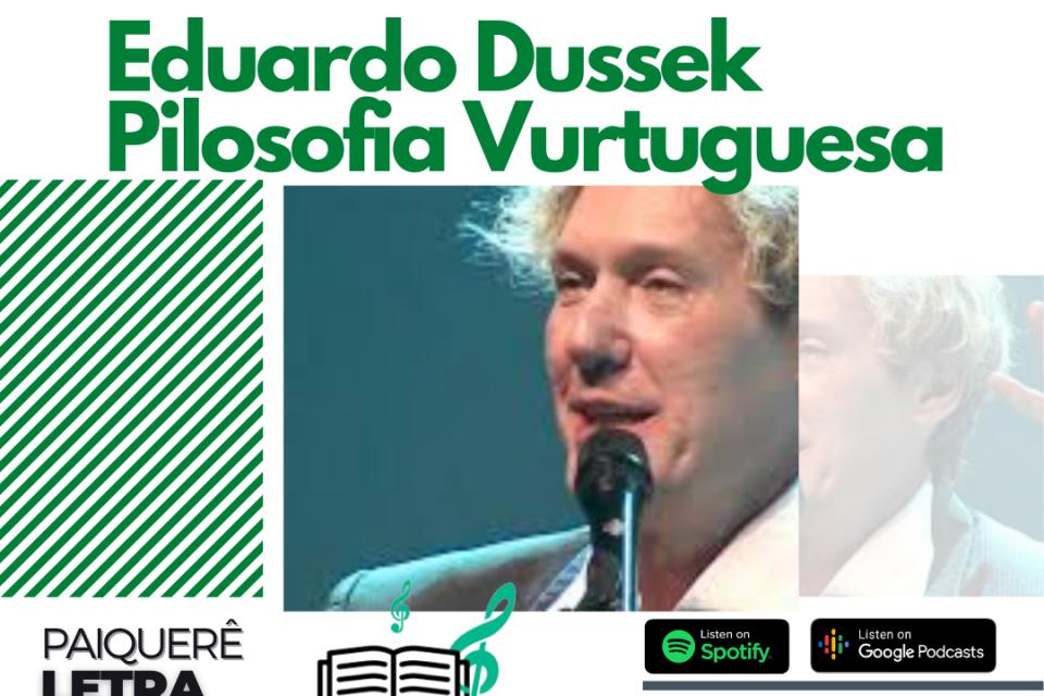 Eduardo Dussek - Pilosofia Vurtuguesa | Paiquerê Letra e Música #054 | Podcast Portal Paiquerê