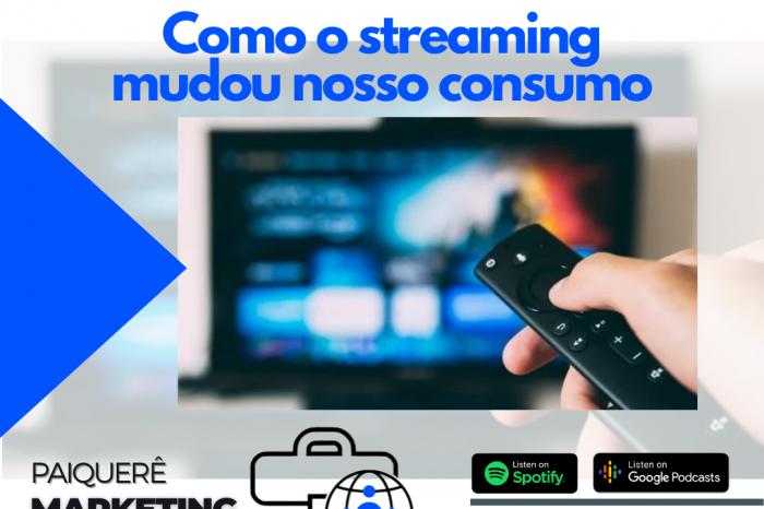 Como o streaming mudou nosso consumo – Paiquerê Marketing e Mercado #054 | Podcast – Portal Paiquerê