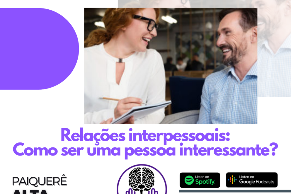Como ser uma pessoa interessante para os outros? – Paiquerê Alta Performance #051 | Podcast Portal Paiquerê