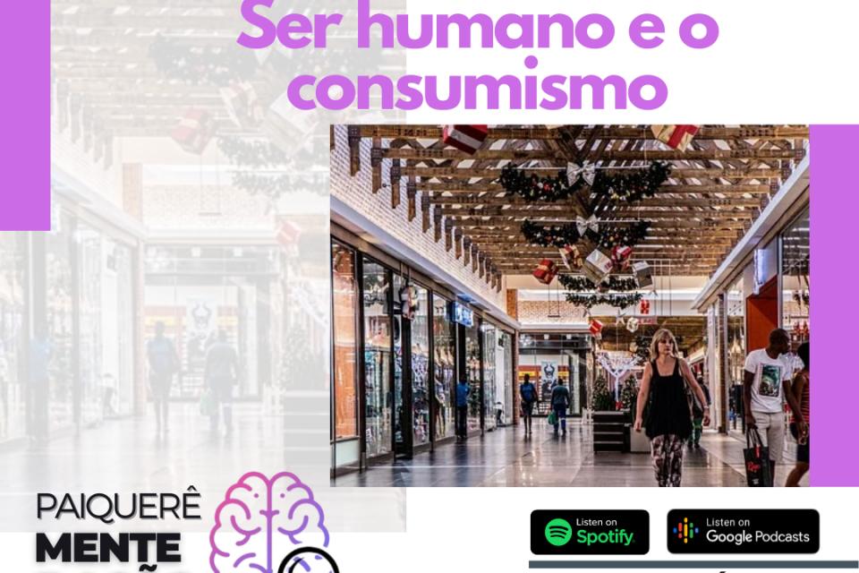 Ser humano e o consumismo - Paiquerê Mente e Ação #058 | Podcast Portal Paiquerê