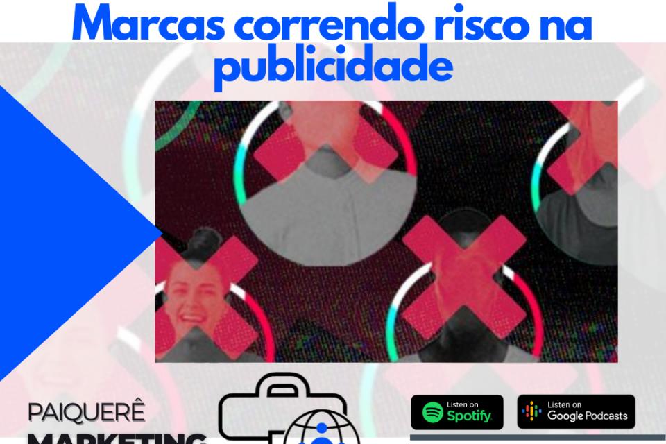 Marcas correndo risco na publicidade – Paiquerê Marketing e Mercado #057 | Podcast – Portal Paiquerê