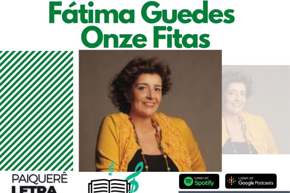 Fátima Guedes - Onze Fitas | Paiquerê Letra e Música #056 | Podcast Portal Paiquerê