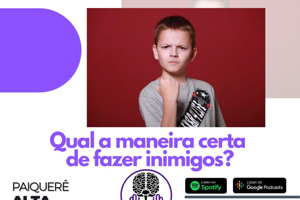 Qual a maneira certa de fazer inimigos? – Paiquerê Alta Performance #053 | Podcast Portal Paiquerê