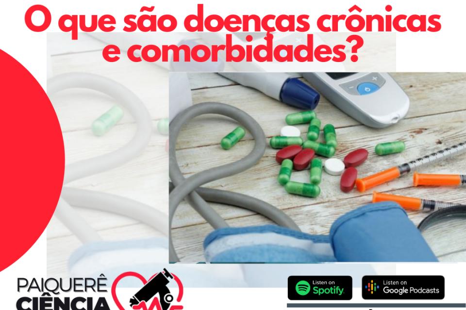 O que são doenças crônicas e comorbidades? – Paiquerê Ciência e Saúde #051 I Podcast – Portal Paiquerê