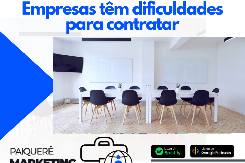 Mesmo com desemprego, empresas têm dificuldade para contratar – Paiquerê Marketing e Mercado #060 | Podcast – Portal Paiquerê