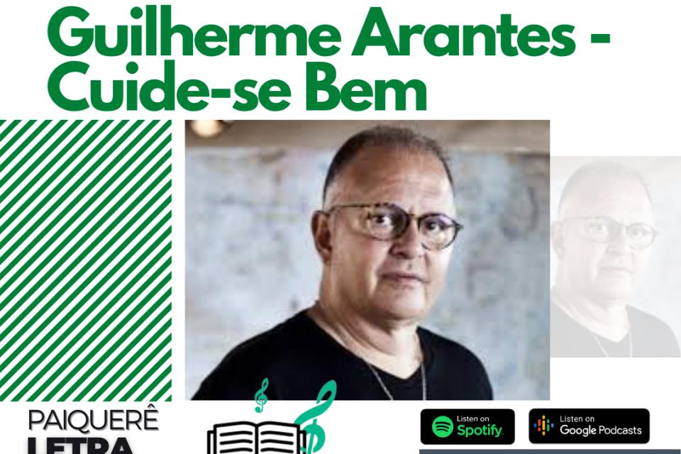 Guilherme Arantes - Cuide-se Bem | Paiquerê Letra e Música #060 | Podcast Portal Paiquerê