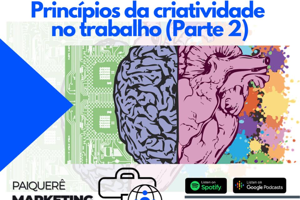 Princípios da criatividade no trabalho (parte 2) – Paiquerê Marketing e Mercado #062 | Podcast – Portal Paiquerê
