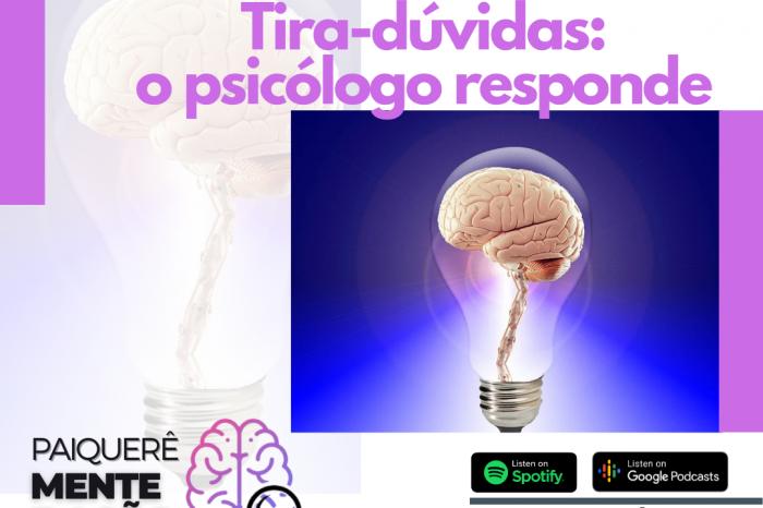 Tira-dúvidas, o psicólogo responde – Paiquerê Mente e Ação #061   Podcast Portal Paiquerê