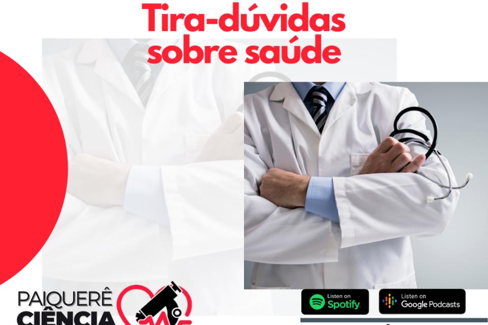 Tira-dúvidas sobre saúde – Paiquerê Ciência e Saúde #058 I Podcast – Portal Paiquerê