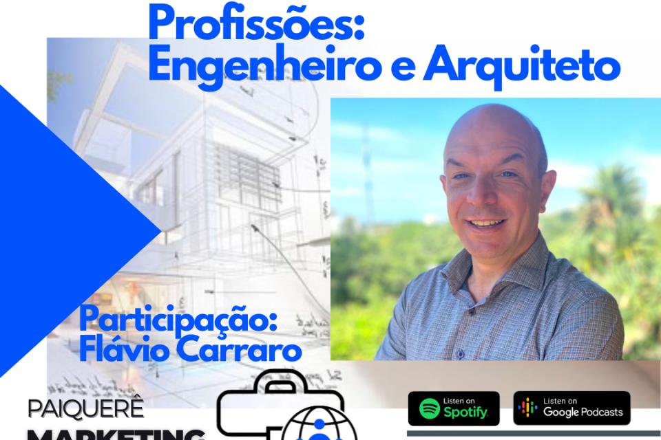 Profissões: Engenheiro e Arquiteto Flávio Carraro – Paiquerê Marketing e Mercado #063 | Podcast – Portal Paiquerê