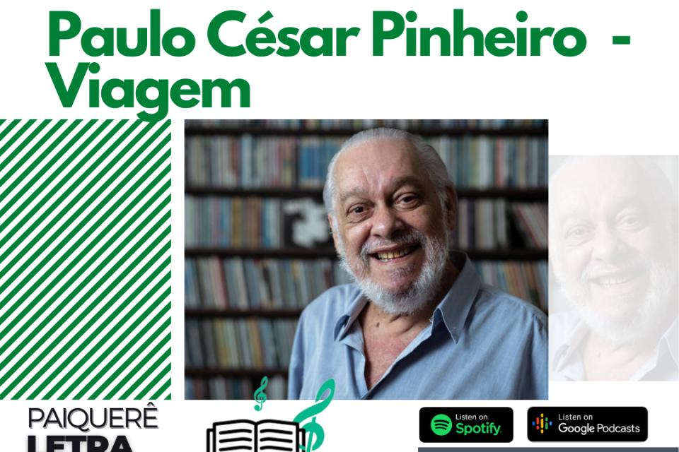 Paulo César Pinheiro - Viagem | Paiquerê Letra e Música #063 | Podcast Portal Paiquerê