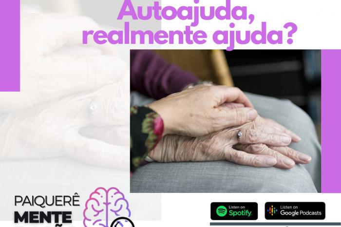 Autoajuda, realmente ajuda? – Paiquerê Mente e Ação #066   Podcast Portal Paiquerê